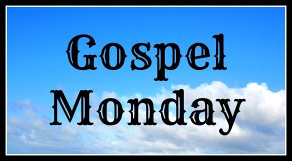 Gospel Monday